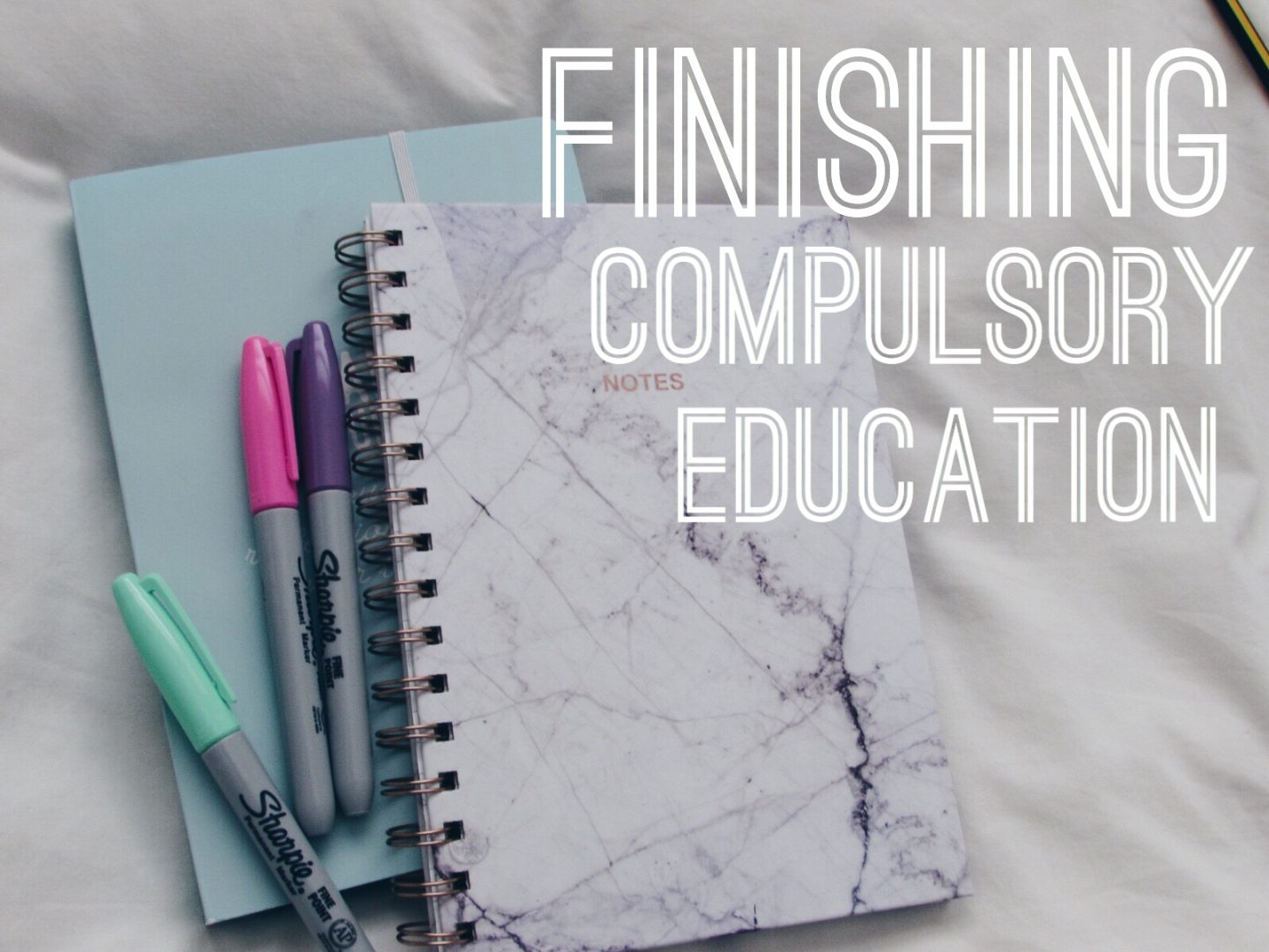 Life update: Finishing compulsory educucation